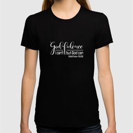 Christian Design - God-fidence - I Can't but God Can - Matthew 19 verse 26 T-shirt