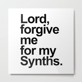 Lord forgive me for my synths. Dj gift. Retro electronic techno house music Metal Print
