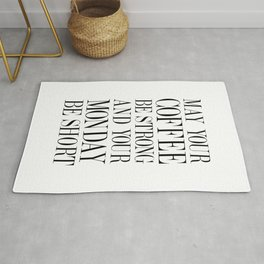 MAY YOUR COFFEE BE STRONG AND YOUR MONDAY BE SHORT - Quote Rug