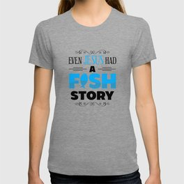 even jesus had a fish story for christian fishe T-shirt