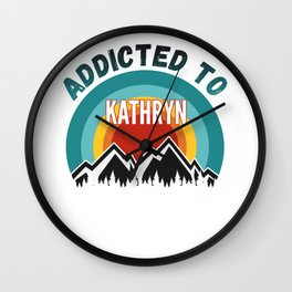 Addicted to Kathryn, Gift for Kathryn Wall Clock