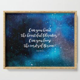 Can you bind the beautiful Pleiades? Can you loose the cords of Orion? Job 38:31 Serving Tray