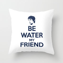 Be Water, My Friend Throw Pillow
