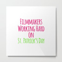 Filmmakers Working Hard on St Patricks Day Quote Metal Print