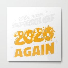 Let's Never Speak of 2020 Again New Years Metal Print