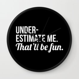 Underestimate Me That'll Be Fun (Black) Wall Clock