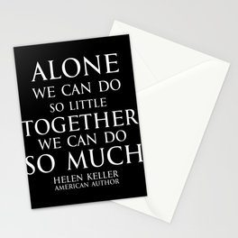 Inspirational quote - Alone we can do so little, together we can do so much. - Hellen Keller American blind and deaf author - white Stationery Cards
