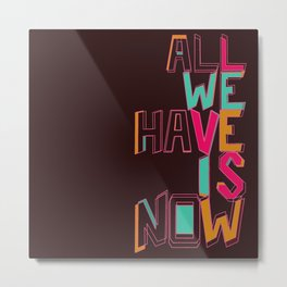 Only Now Metal Print