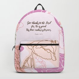 Give thanks to the Lord for He is good: His love endures forever.  Psalm 107:1 Backpack