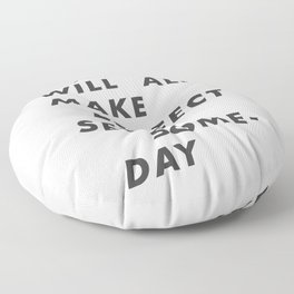 This Will All Make Perfect Sense Someday Floor Pillow