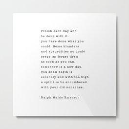 Ralph Waldo Emerson, Finish Each Day  Metal Print