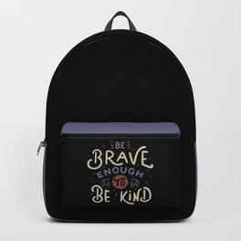 Be Brave Enough To Be Kind Backpack