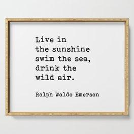 Live In The Sunshine Swim The Sea, Ralph Waldo Emerson Quote Serving Tray