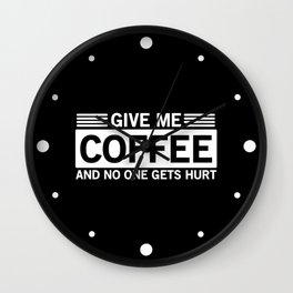 Give Me Coffee And No One Gets Hurt Wall Clock