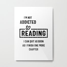 I'm Not Addicted To Reading Metal Print