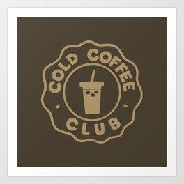 COLD COFFEE CLUB Art Print