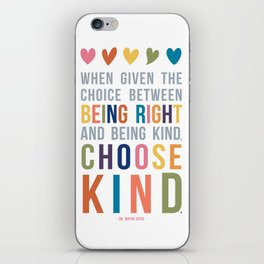 When Given the Choice Between Being Right and Being Kind, Choose Kind Quote Art iPhone Skin