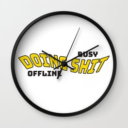 Busy doing shit offline. For real life people. Wall Clock