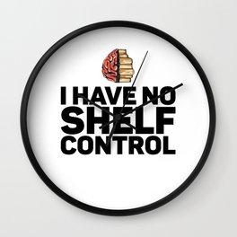 I Have No Shelf Control for Bibliophile Wall Clock