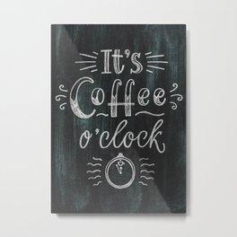 Its Coffee Oclock Metal Print