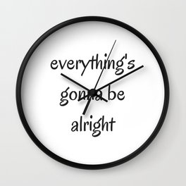 EVERYTHING IS GOING TO BE ALRIGHT Wall Clock