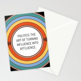 Politics The art of turning influence into affluence Stationery Cards
