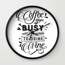 Coffee keeps me busy until its acceptable to drink wine - Funny hand drawn quotes illustration. Funny humor. Life sayings. Wall Clock