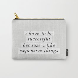 I Have to Be Successful Because I Like Expensive Things monochrome typography home wall decor Carry-All Pouch