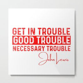 GOOD TROUBLE Metal Print