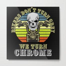 Bikers Do Not Turn Grey We Turn Chrome Metal Print