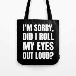I'm Sorry Did I Roll My Eyes Out Loud (Black) Tote Bag