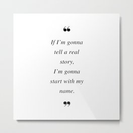 If I'm gonna tell a real story, I'm gonna start with my name. Quotes Metal Print