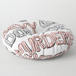 Stay Sexy & Don't Get Murdered Floor Pillow