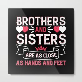 Brothers and sisters are as close as hands and fee Metal Print