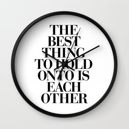 The Best Thing to Hold Onto is Each Other black and white gift for her girlfriend typography Wall Clock
