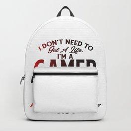 I don't need to get a life. I'm a gamer I have lots of lives Backpack