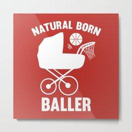 Natural Born Baller Metal Print