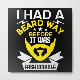 I had a beard way before it was fashionable Metal Print