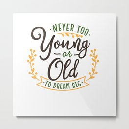 Motivational never too young or old to dream big Metal Print