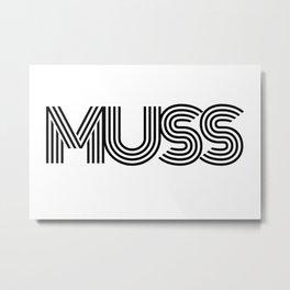Muss Metal Print