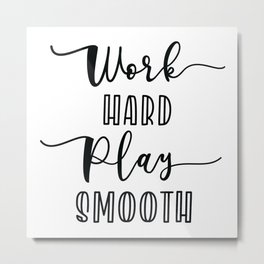 Work Hard Play Smooth Metal Print