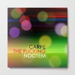 Carpe The Fucking Noctem Metal Print