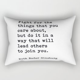 RBG, Fight For The Things That You Care About Rectangular Pillow