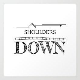 Shoulders down - a reminder Art Print