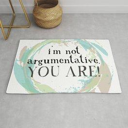 I'm not argumentative. You are! Rug
