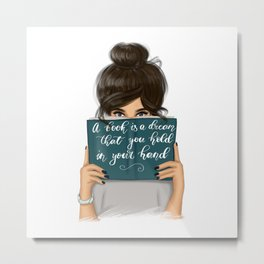 A Book Is A Dream That You Hold In Your Hand | Brunette Hair Metal Print