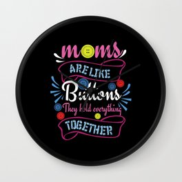 Moms Are Like Buttons Wall Clock