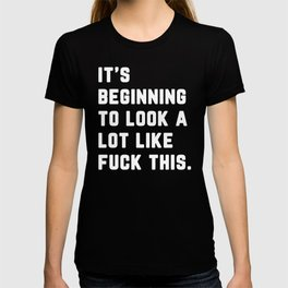 A Lot Like Fuck This Funny Quote T-shirt