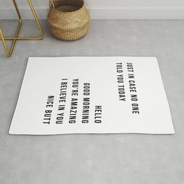 Just In Case No One Told You Today Hello Good Morning You're Amazing I Belive In You Nice Butt Minimal Rug