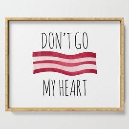 Don't Go Bacon My Heart Serving Tray